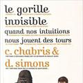 Le gorille invisible. Quand nos intuitions nous jouent des tours