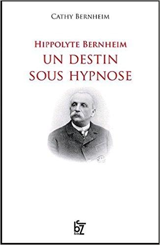 Hippolyte Bernheim: Un destin sous hypnose. Par Cathy Bernheim